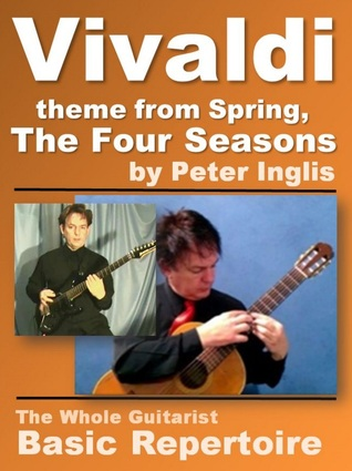 Vivaldi, theme from Spring, The Four Seasons (The Whole Guitarist: Basic Repertoire, #7)  by  Peter   Inglis