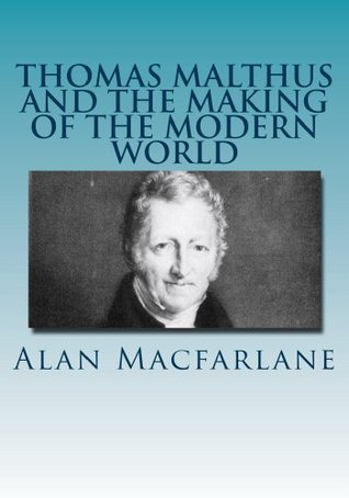 Thomas Malthus and the Making of the Modern World Alan Macfarlane