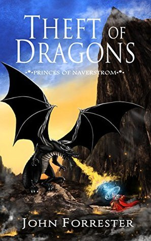 Theft of Dragons (Princes of Naverstrom Book 1)  by  John  Forrester
