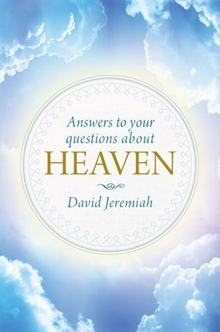 Answers to Your Questions about Heaven David Jeremiah