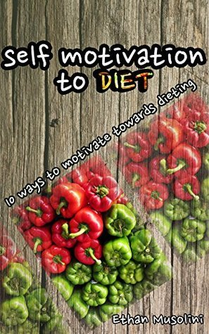 Self-Motivation To Diet: 10 Ways To Self-Motivate Towards Dieting  by  Ethan Musolini