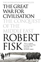 The Great War for Civilisation: The Conquest of the Middle East (Text Only)