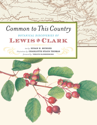 Common to This Country: Botanical Discoveries of Lewis and Clark  by  Susan H. Munger