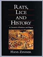 Rats, Lice, and History: Being a Study in Biography, Which, After Twelve Preliminary Chapters Indispensable for the Preparation of the Lay Reader, Deals With the Life History of Typhus Fever