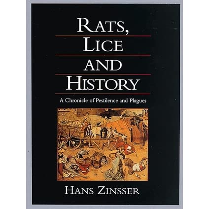 Rats, Lice, and History: Being a Study in Biography, Which, After Twelve Preliminary Chapters Indispensable for the Preparation of the Lay Reader, Deals With the Life History of Typhus Fever - Hans Zinsser