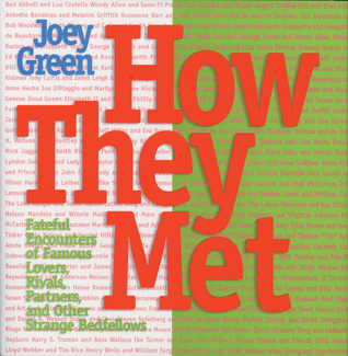 How They Met: Famous Lovers, Partners, Competitors, and Other Legendary Duos  by  Joey Green