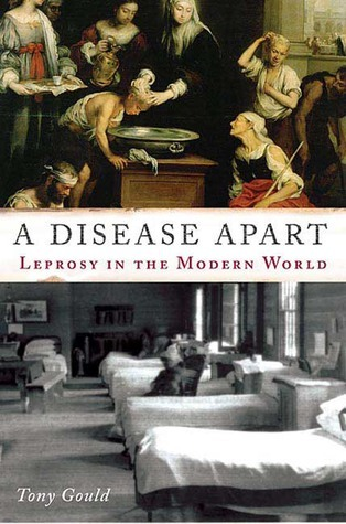 A Disease Apart: Leprosy in the Modern World Tony Gould