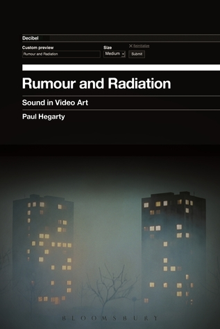 Rumour and Radiation: Sound in Video Art Paul Hegarty