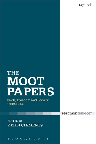 The Moot Papers: Faith, Freedom and Society 1938-1944  by  Keith Clements