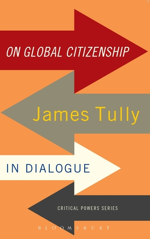 On Global Citizenship: James Tully in Dialogue  by  James Tully
