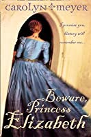 Beware, Princess Elizabeth (Young Royals, Book 2)