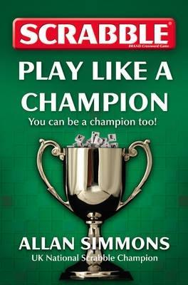 Scrabble: Play Like a Champion  by  Allan Simmons