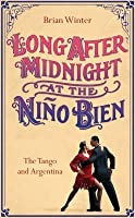 Long After Midnight At The Niño Bien A Yanqui's Missteps In Argentina