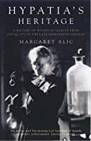 Hypatia's Heritage: A History of Women in Science from Antiquity to the Late Nineteenth Century