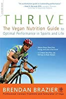 Thrive: The Vegan Nutrition Guide to Optimal Performance in Sports and Life: The Vegan Nutrition Guide to Optimal Performance in Sports and Life