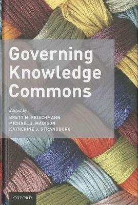 Governing Knowledge Commons  by  Brett M. Frischmann