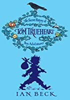 The Secret History of Tom Trueheart (Boy Adventurer)