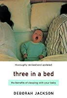 Three in a Bed: The Benefits of Sleeping with Your Baby