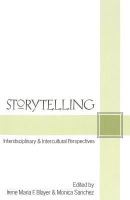 Storytelling: Interdisciplinary & Intercultural Perspectives  by  Monica Sanchez