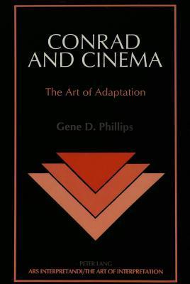 Conrad And Cinema: The Art Of Adaptation Gene D. Phillips