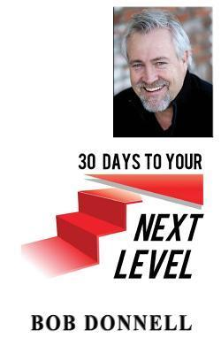 30 Days to Your Next Level Bob Donnell