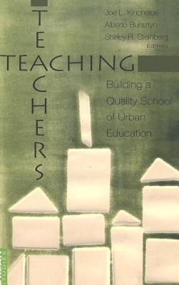 Teaching Teachers: Building a Quality School of Urban Education (Higher ed: Questions About the Purpose(S) of Colleges and Universities, 3) Shirley R. Steinberg
