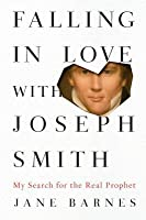 Falling in Love with Joseph Smith: My Search for the Real Prophet
