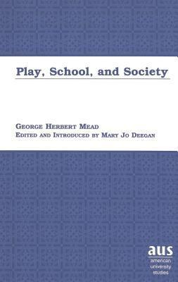 Play, School, And Society George Herbert Mead