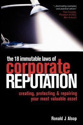 The 18 Immutable Laws Of Corporate Reputation Ronald J. Alsop