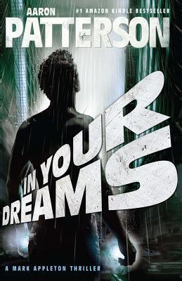 In Your Dreams: A Mark Appleton Thriller  by  Aaron M. Patterson