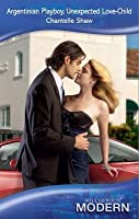 Argentinian Playboy, Unexpected Love-Child (Mills & Boon Modern)
