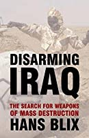 Disarming Iraq:  The Search For Weapons Of Mass Destruction