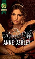 His Makeshift Wife (Mills & Boon Historical)