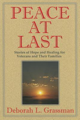 Peace at Last: Stories of Help and Healing for Veterans and Their Families  by  Deborah Grassman