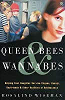 Queen Bees & Wannabes: Helping Your Daughter Survive Cliques, Gossip, Boyfriends And Other Realities Of Adolescence