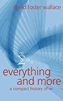Everything and More: A Compact History of [Infinity Symbol]. David Foster Wallace