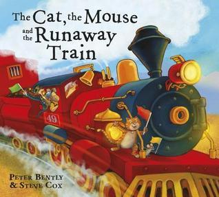 The Cat, The Mouse and the Runaway Train Peter Bently