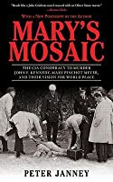 Mary's Mosaic: The CIA Conspiracy to Murder John F. Kennedy, Mary Pinchot Meyer, and Their Vision for World Peace: The CIA Conspiracy to Murder John F. Kennedy, Mary Pinchot Meyer, and Their Vision for World Peace