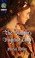 The Knight's Fugitive Lady (Mills & Boon Historical)