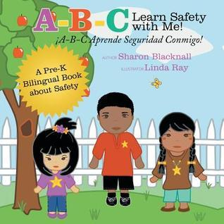 A-B-C Learn Safety with Me! A-B-C Aprender Seguridad Conmigo!: A Pre-K Bilingual Book about Safety  by  Sharon Blacknall