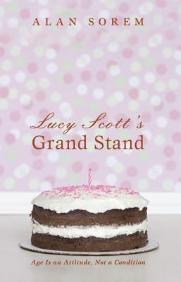 Lucy Scotts Grand Stand: Age Is an Attitude, Not a Condition  by  Alan Sorem