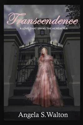 Transcendence ...a Love That Spans the Hereafter  by  Angela S. Walton