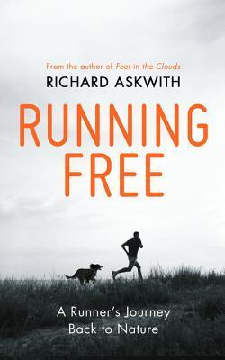 Running Free: A Runner's Journey Back to Nature  by  Richard Askwith