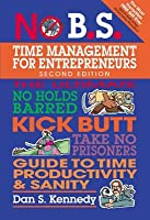 No B.S: The Ultimate No Holds Barred Kick Butt Take No Prisoners Guide to Time Productivity and Sanity: The Ultimate No Holds Barred Kick Butt Take No Prisoners Guide to Time Productivity and Sanity