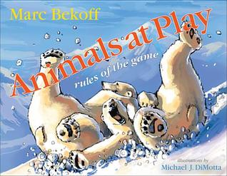 Animals at Play: Rules of the Game Marc Bekoff