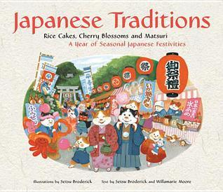 Japanese Traditions: Rice Cakes, Cherry Blossoms and Matsuri: A Year of Seasonal Japanese Festivities: Rice Cakes, Cherry Blossoms and Matsuri: A Year of Seasonal Japanese Festivities Setsu Broderick