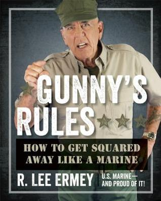Gunnys Rules: How to Get Squared Away Like a Marine R. Lee Ermey
