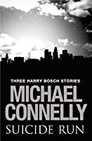 Suicide Run: Three Harry Bosch Short Stories: Three Harry Bosch Short Stories