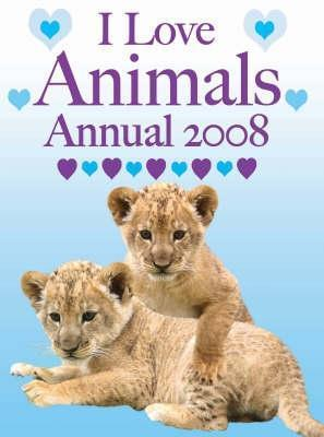 I Love Animals Annual 2008  by  Various