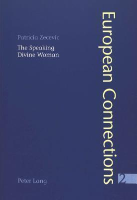 The Speaking Divine Woman: López De Úbedas La Pícara Justina And Goethes Wilhelm Meister  by  Patricia Zecevic